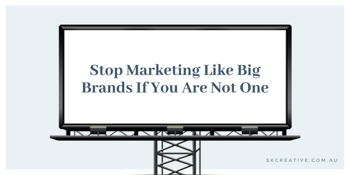 stop marketing like big brands