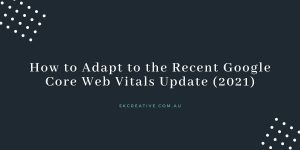How to adapt to the recent Google Core Web Vitals Update (2021)